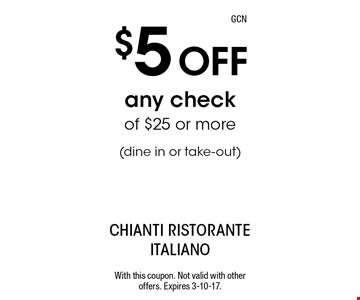 $5 Off any check of $25 or more (dine in or take-out). With this coupon. Not valid with other offers. Expires 3-10-17.GCN