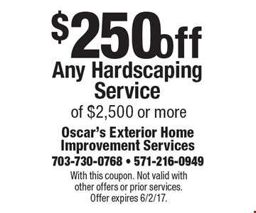 $250 off Any Hardscaping Service of $2,500 or more. With this coupon. Not valid with other offers or prior services. Offer expires 6/2/17.
