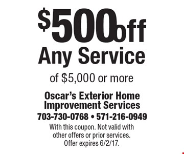 $500 off Any Service of $5,000 or more. With this coupon. Not valid with other offers or prior services. Offer expires 6/2/17.