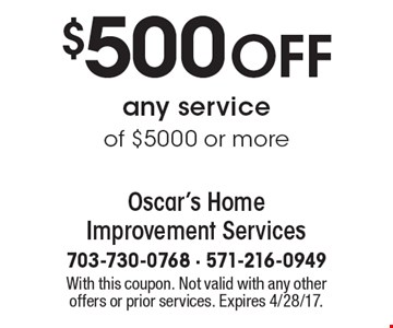 $500 OFF any service of $5000 or more. With this coupon. Not valid with any other offers or prior services. Expires 4/28/17.