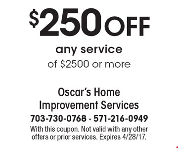 $250 OFF any service of $2500 or more. With this coupon. Not valid with any other offers or prior services. Expires 4/28/17.