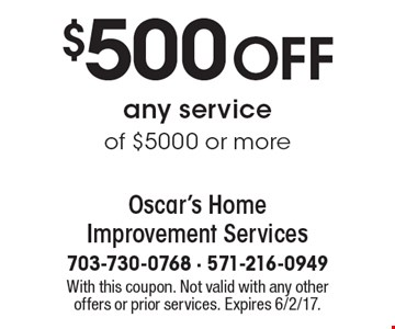$500 OFF any service of $5000 or more. With this coupon. Not valid with any other offers or prior services. Expires 6/2/17.
