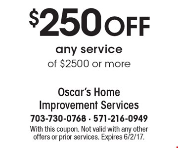 $250 OFF any service of $2500 or more. With this coupon. Not valid with any other offers or prior services. Expires 6/2/17.