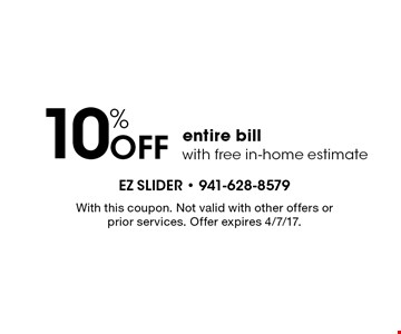 10% off entire bill with free in-home estimate. With this coupon. Not valid with other offers or prior services. Offer expires 4/7/17.