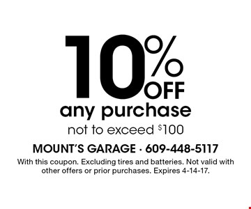 10% OFF any purchase not to exceed $100. With this coupon. Excluding tires and batteries. Not valid with other offers or prior purchases. Expires 4-14-17.