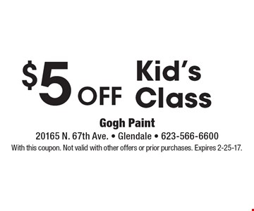 $5 OFF Kid's Class. With this coupon. Not valid with other offers or prior purchases. Expires 2-25-17.