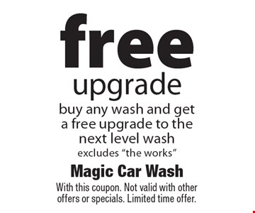 Free upgrade buy any wash and get a free upgrade to the next level wash excludes
