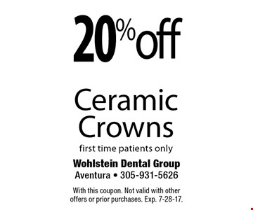 20%off Ceramic Crowns first time patients only. With this coupon. Not valid with other offers or prior purchases. Exp. 7-28-17.