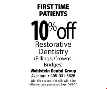 first time patients 10% off Restorative Dentistry (Fillings, Crowns, Bridges). With this coupon. Not valid with other offers or prior purchases. Exp. 7-28-17.