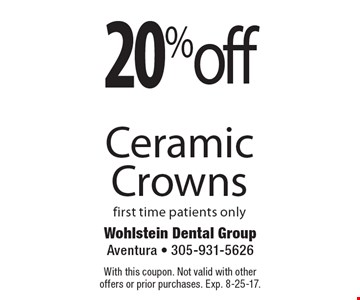 20% off Ceramic Crowns. First time patients only. With this coupon. Not valid with other offers or prior purchases. Exp. 8-25-17.