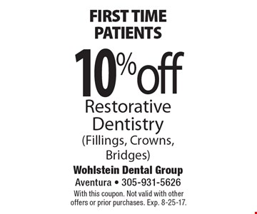 First time patients. 10% off Restorative Dentistry (Fillings, Crowns, Bridges). With this coupon. Not valid with other offers or prior purchases. Exp. 8-25-17.