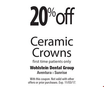 20% off Ceramic Crowns. First time patients only . With this coupon. Not valid with other offers or prior purchases. Exp. 11/03/17.