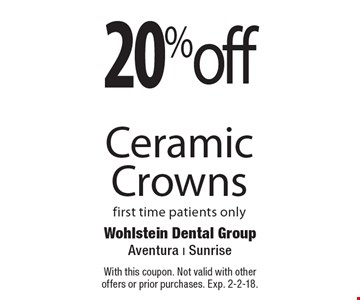 20% off Ceramic Crowns. First time patients only. With this coupon. Not valid with other offers or prior purchases. Exp. 2-2-18.