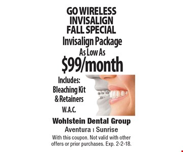 Go wireless INVISALIGN FALL special. As Low As $99/month Invisalign Package As Low As Includes: Bleaching Kit & Retainers W.A.C.. With this coupon. Not valid with other offers or prior purchases. Exp. 2-2-18.