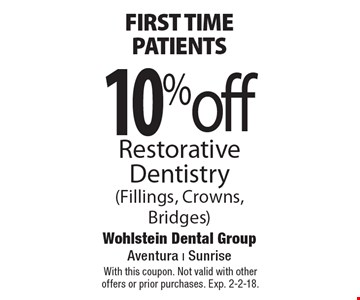 First time patients 10% off Restorative Dentistry (Fillings, Crowns, Bridges). With this coupon. Not valid with other offers or prior purchases. Exp. 2-2-18.