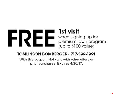 Free 1st visit when signing up for premium lawn program (up to $100 value). With this coupon. Not valid with other offers or prior purchases. Expires 4/30/17.