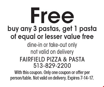 Free buy any 3 pastas, get 1 pasta of equal or lesser value free dine-in or take-out only not valid on delivery. With this coupon. Only one coupon or offer per person/table. Not valid on delivery. Expires 7-14-17.