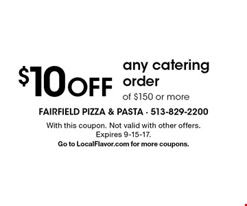 $10 OFF any catering order of $150 or more . With this coupon. Not valid with other offers. Expires 9-15-17. Go to LocalFlavor.com for more coupons.