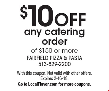 $10 OFF any catering orderof $150 or more . With this coupon. Not valid with other offers. Expires 2-16-18.Go to LocalFlavor.com for more coupons.