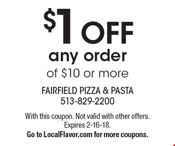 $1 OFF any order of $10 or more. With this coupon. Not valid with other offers. Expires 2-16-18.  Go to LocalFlavor.com for more coupons.