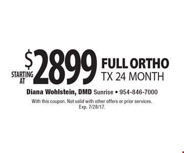 STARTING AT $2899 FULL ORTHO. TX 24 MONTH. With this coupon. Not valid with other offers or prior services. Exp. 7/28/17.