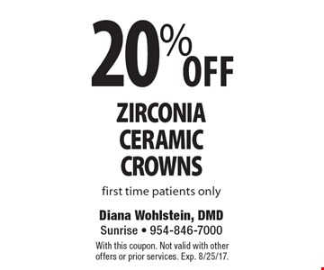 20% Off zirconia ceramic crowns. First time patients only. With this coupon. Not valid with other offers or prior services. Exp. 8/25/17.