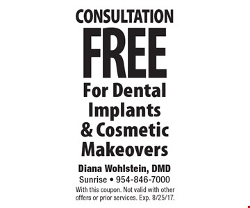 FREE consultation For Dental Implants & Cosmetic Makeovers. With this coupon. Not valid with other offers or prior services. Exp. 8/25/17.