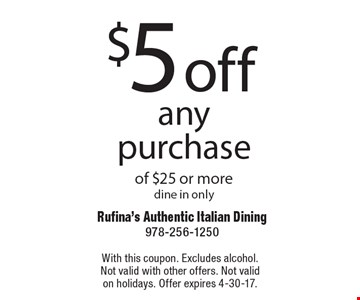 $5 off any purchase of $25 or more. Dine in only. With this coupon. Excludes alcohol. Not valid with other offers. Not valid on holidays. Offer expires 4-30-17.