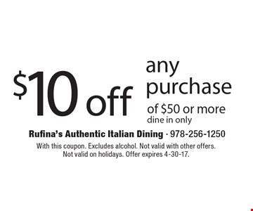 $10 off any purchase of $50 or more. Dine in only. With this coupon. Excludes alcohol. Not valid with other offers. Not valid on holidays. Offer expires 4-30-17.