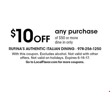 $10 Off any purchase of $50 or more dine in only. With this coupon. Excludes alcohol. Not valid with other offers. Not valid on holidays. Expires 6-16-17. Go to LocalFlavor.com for more coupons.