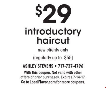 $29 introductory haircut new clients only (regularly up to $55). With this coupon. Not valid with other offers or prior purchases. Expires 7-14-17. Go to LocalFlavor.com for more coupons.