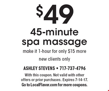 $49 45-minute spa massage make it 1-hour for only $15 more new clients only. With this coupon. Not valid with other offers or prior purchases. Expires 7-14-17.Go to LocalFlavor.com for more coupons.