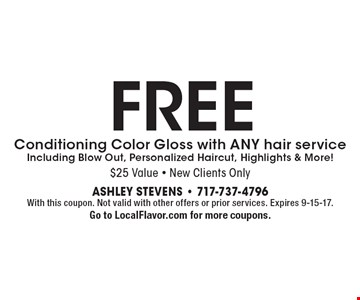 FREE Conditioning Color Gloss with ANY hair serviceIncluding Blow Out, Personalized Haircut, Highlights & More!. With this coupon. Not valid with other offers or prior services. Expires 9-15-17.Go to LocalFlavor.com for more coupons.
