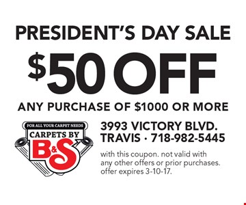 PRESIDENT'S DAY SALE $50 OFF ANY PURCHASE OF $1000 OR MORE. With this coupon. Not valid with any other offers or prior purchases. Offer expires 3-10-17.