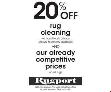 20% Off rug cleaning (we hand wash all rugs pickup & delivery available) AND our already competitive prices on all rugs. With this coupon. Not valid with other offers or prior services. Expires 5-5-17.