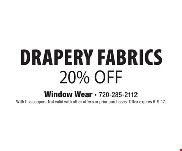 Drapery fabrics 20% off. With this coupon. Not valid with other offers or prior purchases. Offer expires 6-9-17.
