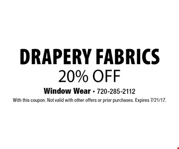 20% off drapery fabrics. With this coupon. Not valid with other offers or prior purchases. Expires 7/21/17.