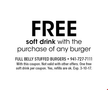 FREE soft drink with the purchase of any burger. With this coupon. Not valid with other offers. One freesoft drink per coupon. Yes, refills are ok. Exp. 3-10-17.