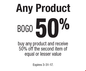 BOGO 50% Any Product. Buy any product and receive 50% off the second item of equal or lesser value. Expires 3-31-17.