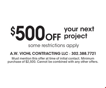 $500 Off your next project some restrictions apply. Must mention this offer at time of initial contact. Minimum purchase of $2,500. Cannot be combined with any other offers.