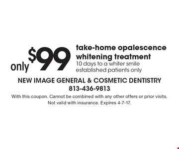 Only $99 take-home opalescence whitening treatment 10 days to a whiter smile established patients only. With this coupon. Cannot be combined with any other offers or prior visits. Not valid with insurance. Expires 4-7-17.