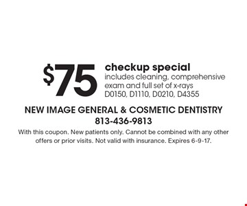 $75 checkup special, includes cleaning, comprehensive exam and full set of x-rays, D0150, D1110, D0210, D4355. With this coupon. New patients only. Cannot be combined with any other offers or prior visits. Not valid with insurance. Expires 6-9-17.