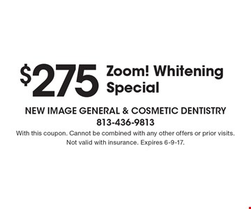 $275 Zoom! Whitening Special. With this coupon. Cannot be combined with any other offers or prior visits. Not valid with insurance. Expires 6-9-17.