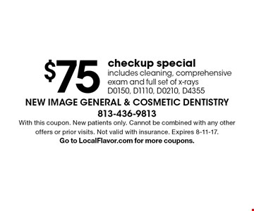 $75 checkup special includes cleaning, comprehensive exam and full set of x-raysD0150, D1110, D0210, D4355. With this coupon. New patients only. Cannot be combined with any other offers or prior visits. Not valid with insurance. Expires 8-11-17.Go to LocalFlavor.com for more coupons.