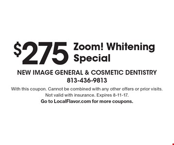 $275Zoom! Whitening Special. With this coupon. Cannot be combined with any other offers or prior visits. Not valid with insurance. Expires 8-11-17.Go to LocalFlavor.com for more coupons.
