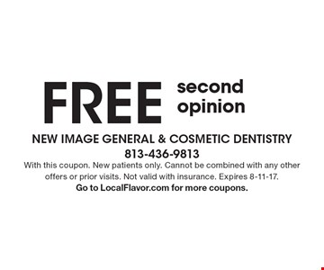 FREE second opinion. With this coupon. New patients only. Cannot be combined with any other offers or prior visits. Not valid with insurance. Expires 8-11-17.Go to LocalFlavor.com for more coupons.