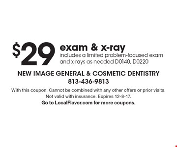 $29 exam & x-ray. Includes a limited problem-focused exam and x-rays as needed D0140, D0220. With this coupon. Cannot be combined with any other offers or prior visits. Not valid with insurance. Expires 12-8-17. Go to LocalFlavor.com for more coupons.