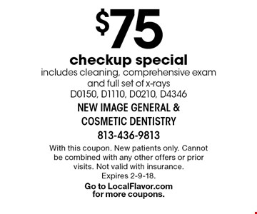 $75 checkup special. Includes cleaning, comprehensive exam and full set of x-rays D0150, D1110, D0210, D4346. With this coupon. New patients only. Cannot be combined with any other offers or prior visits. Not valid with insurance. Expires 2-9-18. Go to LocalFlavor.com for more coupons.