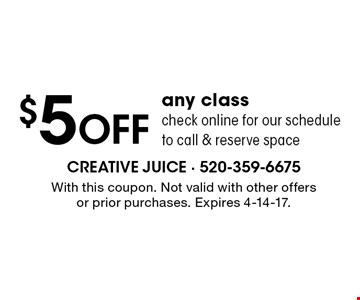 $5 off any class check online for our schedule to call & reserve space. With this coupon. Not valid with other offers or prior purchases. Expires 4-14-17.