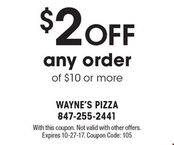 $2 OFF any orderof $10 or more. With this coupon. Not valid with other offers. Expires 10-27-17. Coupon Code: 105